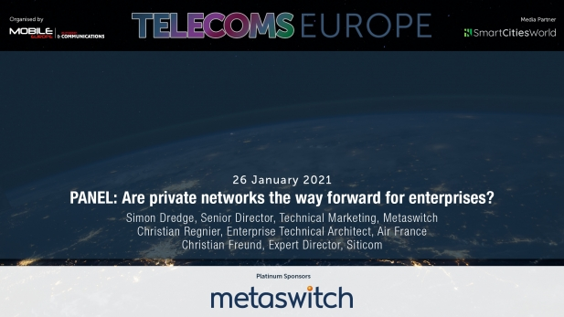 Telecoms Europe 2021 – PANEL: Are private networks the way forward for enterprises? By Metaswitch, Air France, Siticom